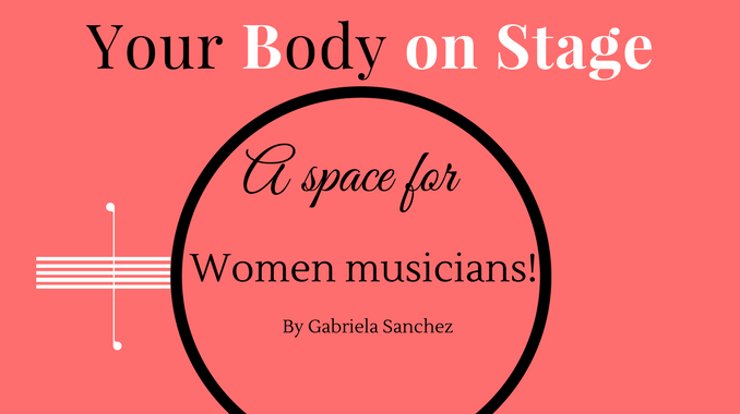 Your Body on Stage. A Space for women musicians! by Gabriela Sanchez